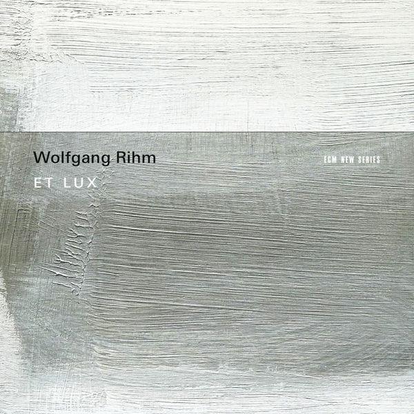 Huelgas Ensemble - Wolfgang Rihm : Et Lux