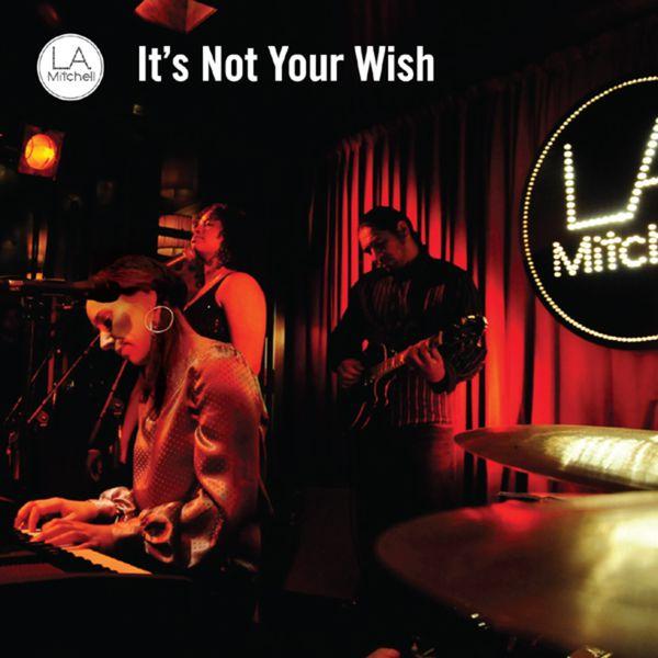 LA Mitchell - It's Not Your Wish