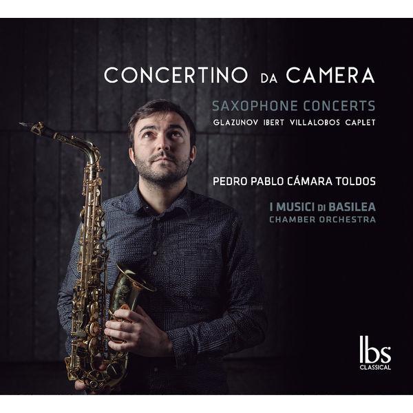 Pedro Pablo Cámara Toldos - Glazunov, Ibert, Villa-Lobos & Caplet: Concertino da Camara