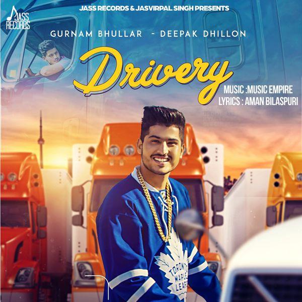 Drivery Gurnam Bhullar Deepak Dhillon Download And Listen To