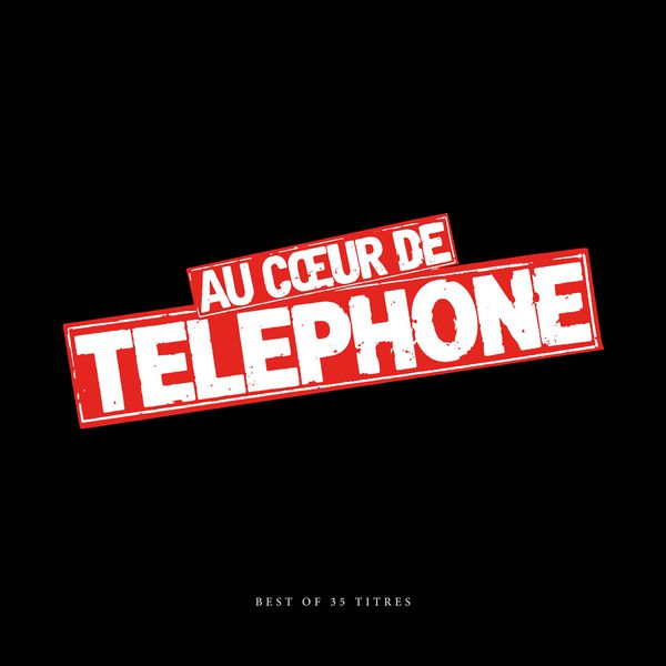 Telephone - Au coeur de Telephone -  Best Of (Remasterisé en 2015)