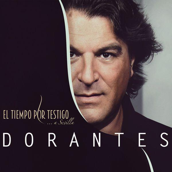 Dorantes - El Tiempo Por Testigo ... A Sevilla