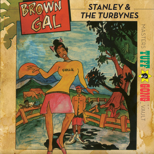 Stanley & The Turbines - Tuff Gong Presents Brown Gal