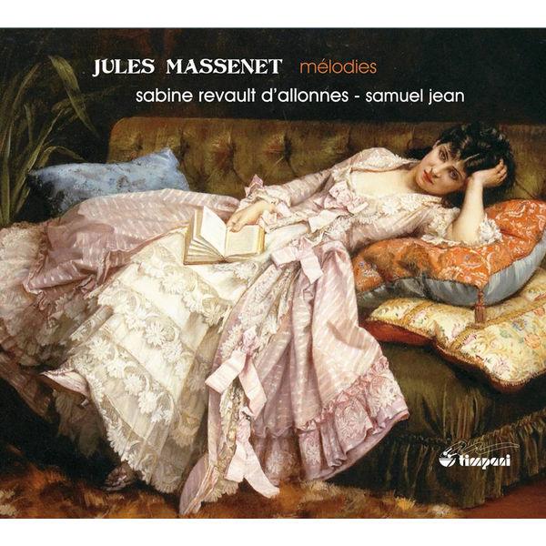 Sabine Revault d'Allonnes - Jules Massenet : Mélodies