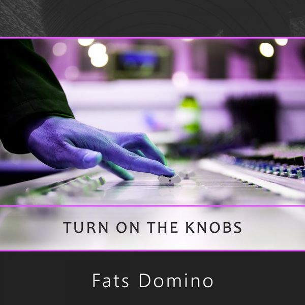 Fats Domino - Turn On The Knobs