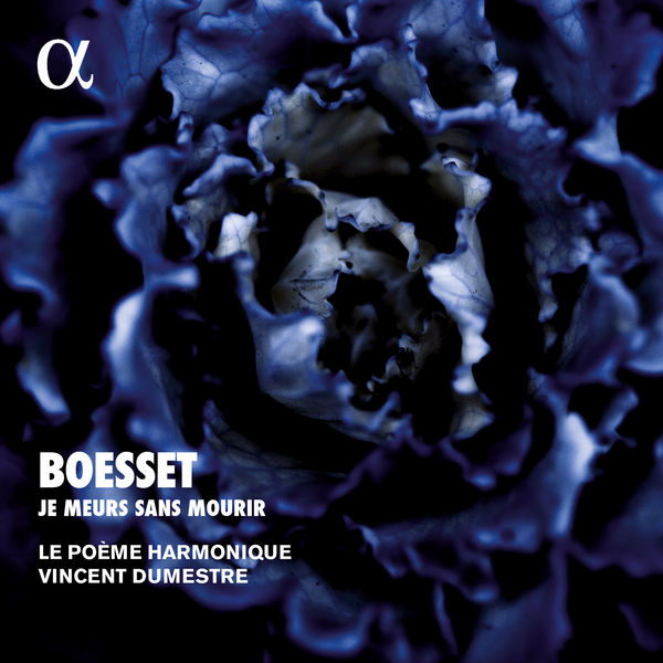 Vincent Dumestre - Antoine Boësset : Je meurs sans mourir