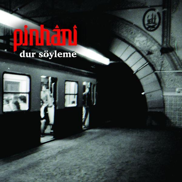 Pinhani - Dur Söyleme