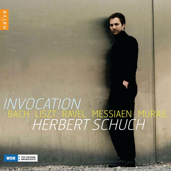 Herbert Schuch - Invocation: Bach - Liszt - Ravel - Messiaen - Murail