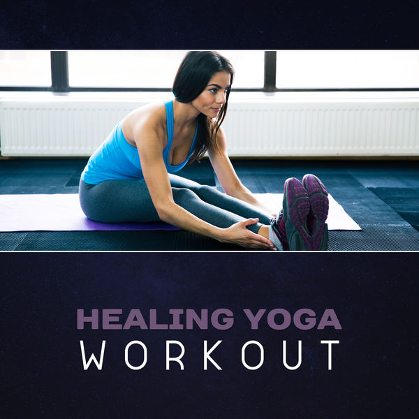 Healing Yoga Workout – Peaceful Music for Yoga, Soothing