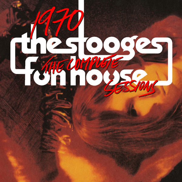 The Stooges - 1970: The Complete Fun House Sessions