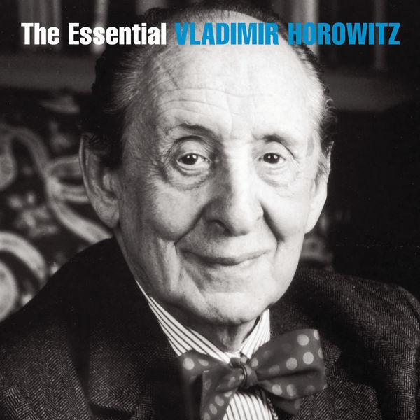 Vladimir Horowitz The Essential Vladimir Horowitz