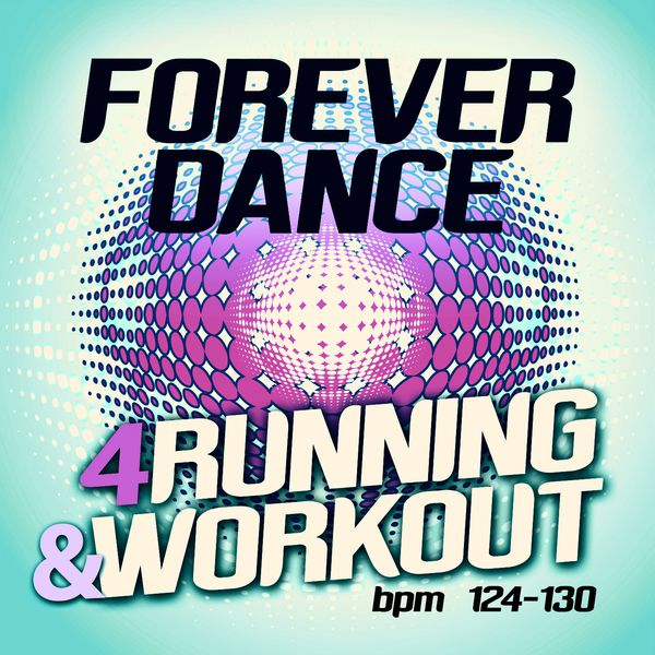 Various Artists - Forever Dance 4 Running and Workout BPM 124 - 130