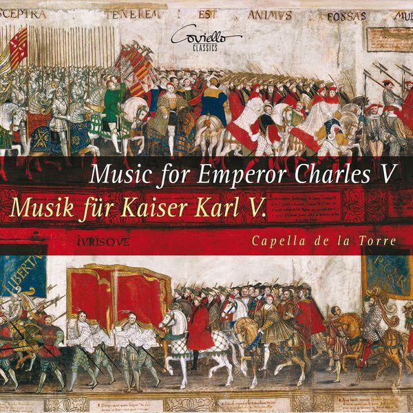 Capella de la Torre - Music for Emperor Charles V