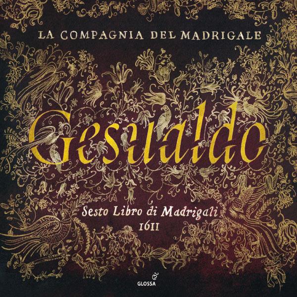 La Compagnia del Madrigale - Carlo Gesualdo : Sesto Libro di Madrigali (Livre VI, 1611)