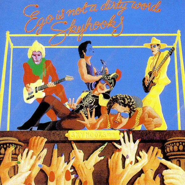 Skyhooks - Ego Is Not A Dirty Word [remastered]