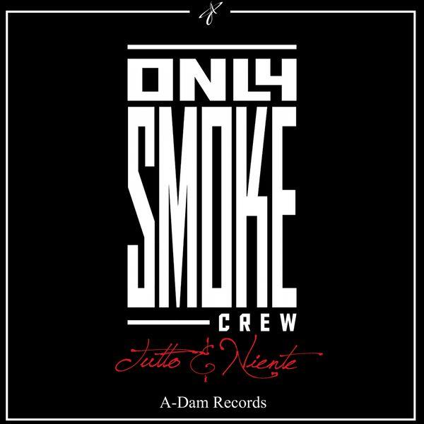Only Smoke Crew - Tutto e niente
