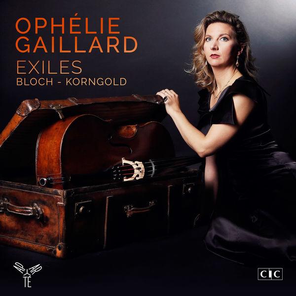 Ophélie Gaillard - Exiles (Bloch & Korngold)