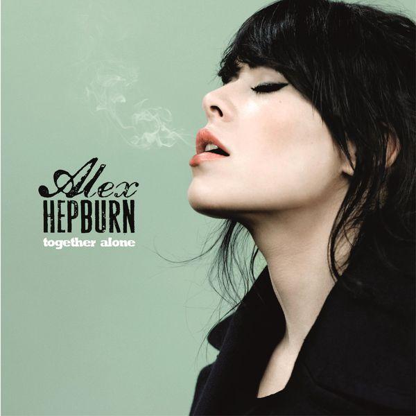 Alex Hepburn - Together Alone (Hi-Res Version)