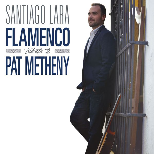 Santiago Lara - Flamenco Tribute to Pat Metheny