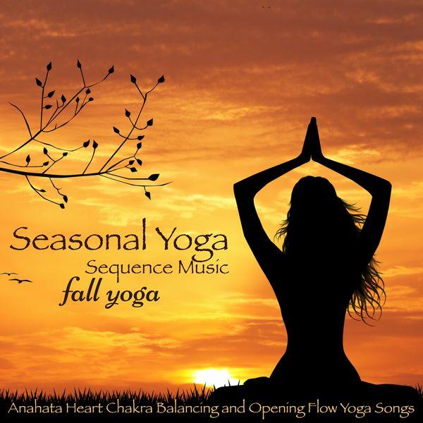 Seasonal Yoga Sequence Music – Fall Yoga, Anahata Heart Chakra