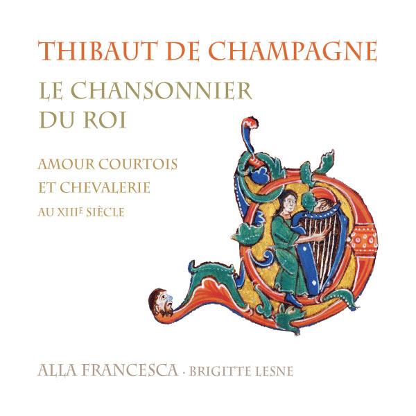 Brigitte Lesne - Thibaud de Champagne : Le chansonnier du roi (Amour courtois et chevalerie au XIIIe siècle)