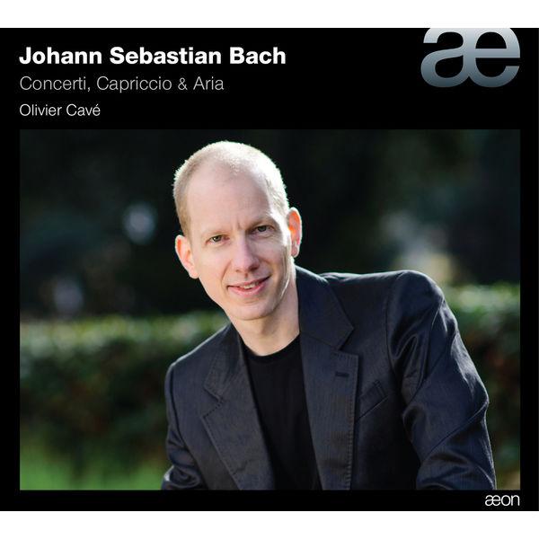 Olivier Cavé - Bach: Concerti, Capriccio & Aria