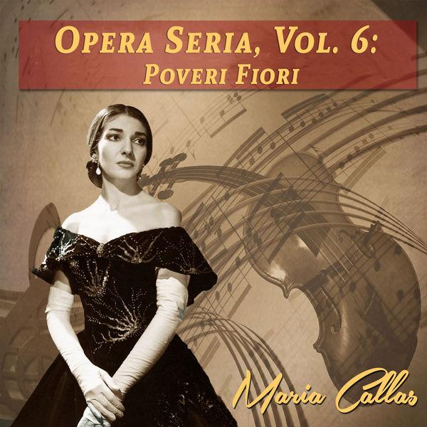Maria Callas - Opera Seria, Vol. 6: Poveri Fiori