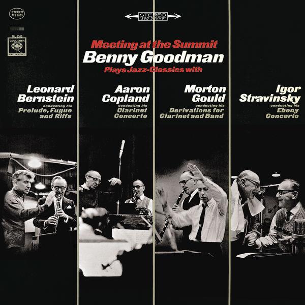 Benny Goodman - Meeting at the Summit: Benny Goodman Plays Jazz-Classics with Leonard Bernstein, Aaron Copland, Morton Gould & Igor Stravinsky