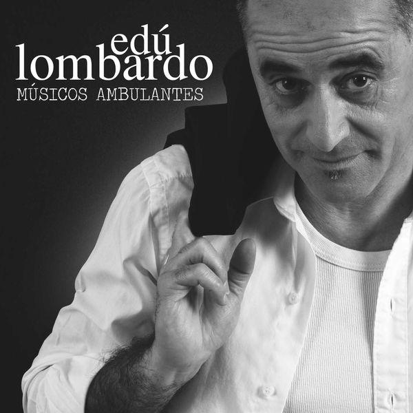 Edu Lombardo - Músicos Ambulantes