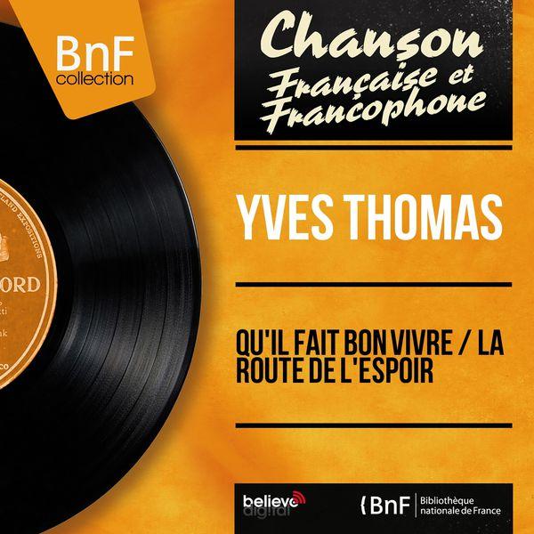 Yves Thomas - Qu'il fait bon vivre / La route de l'espoir (Mono Version)