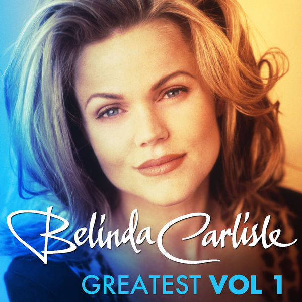Album Greatest Vol 1 Belinda Carlisle Belinda Carlisle Qobuz Download And Streaming In High Quality