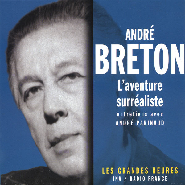 André Breton|L'aventure surréaliste - Les Grandes Heures