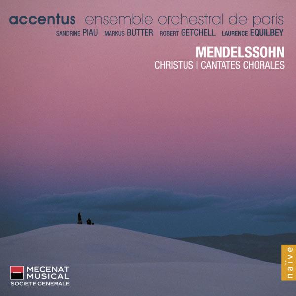 Accentus - Laurence Equilbey - Felix Mendelssohn : Christus - Cantates chorales