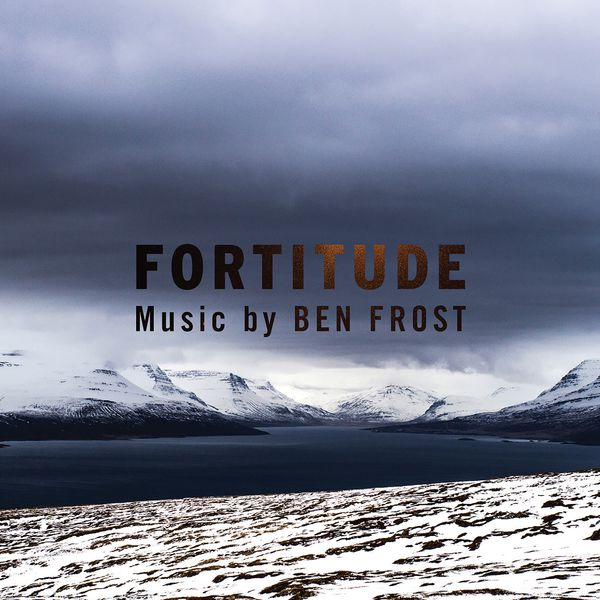 Ben Frost - Music From Fortitude
