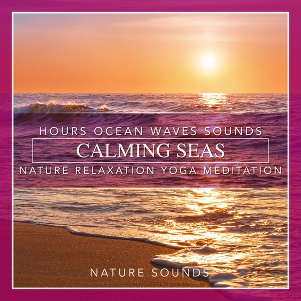 Nature Sounds - Calming Seas: Hours Ocean Waves Sounds Nature Relaxation Yoga Meditation