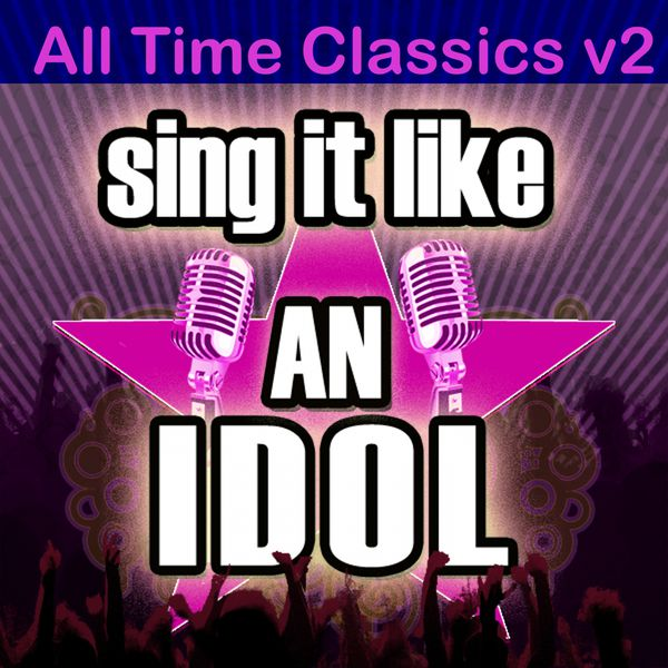 The Original Hit Makers - Sing It Like An Idol: All Time Classics, V2