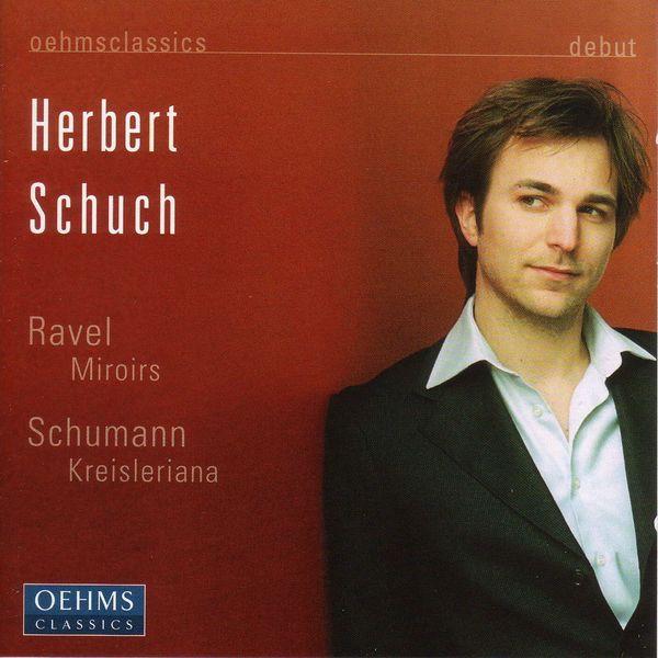 Herbert Schuch - Schumann : Kreisleriana / Ravel : Miroirs