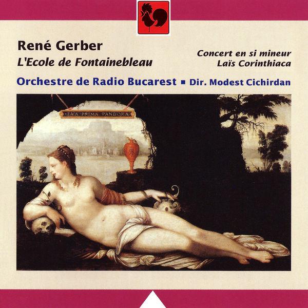 René Gerber - René Gerber: L'Ecole de Fontainebleau, Concert en si mineur & Laïs Corinthiaca