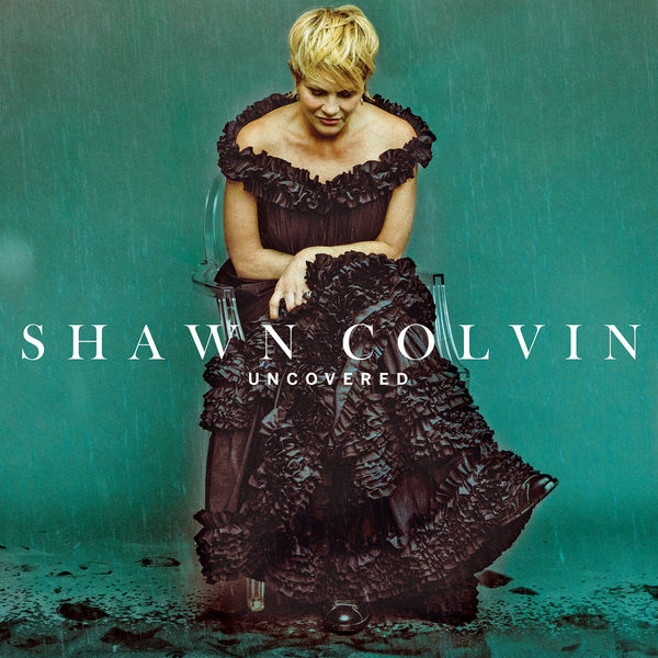 Shawn Colvin - Uncovered