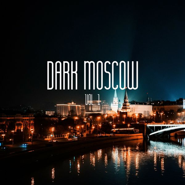Dark Moscow, Vol  1 (Best of Underground Techno Music