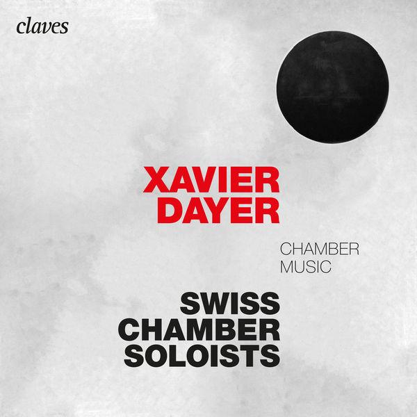 Xavier Dayer - Xavier Dayer: Chamber Music