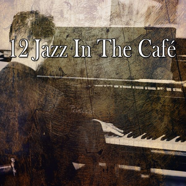 Lounge Chillout - 12 Jazz in the Café
