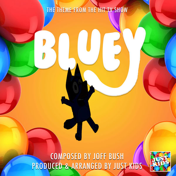 "Just Kids - Bluey Main Theme (From ""Bluey"")"