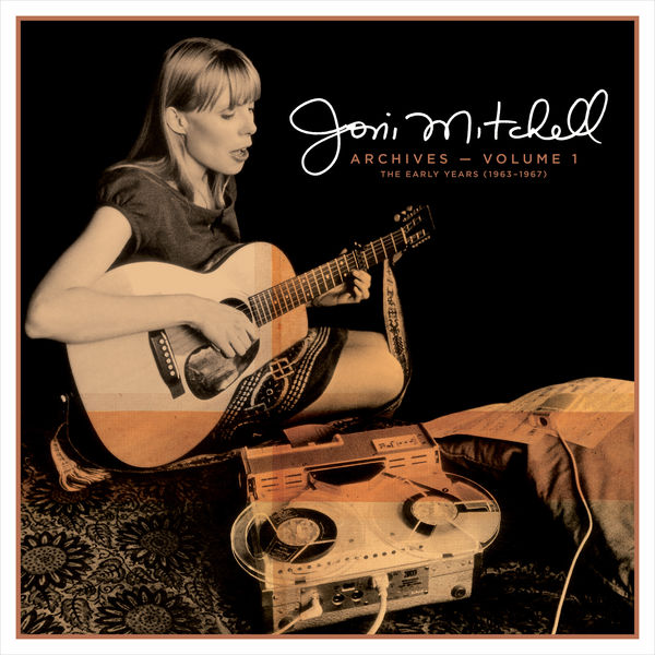 Joni Mitchell - Archives – Vol. 1: The Early Years (1963-1967)