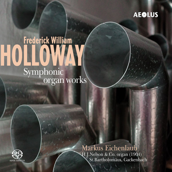 Markus Eichenlaub - Frederick William Holloway: Symphonic organ works