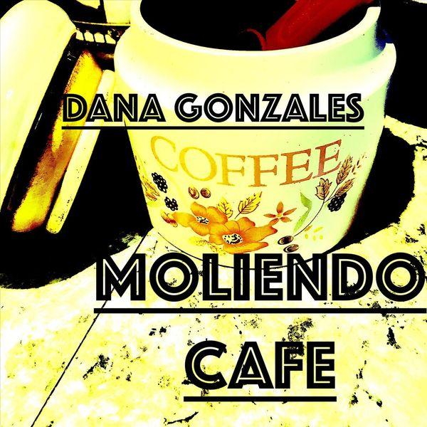 Dana Gonzales - Moliendo Cafe
