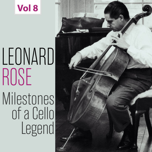 Leonard Rose - Milestones of a Cello Legend: Leonard Rose, Vol. 8