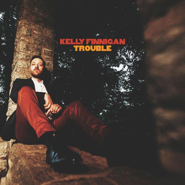 Kelly Finnigan - Trouble
