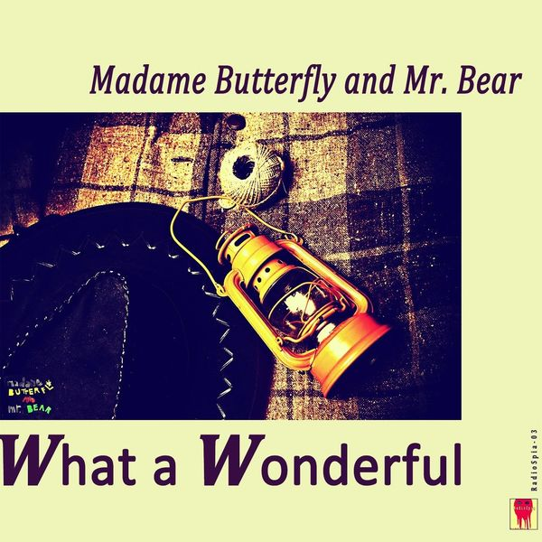 Madame Butterfly & Mr. Bear - What a Wonderful