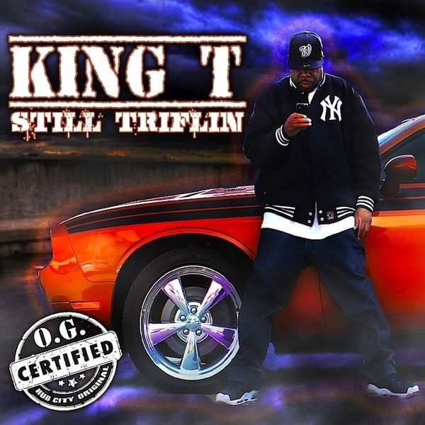 King T - Still Triflin'